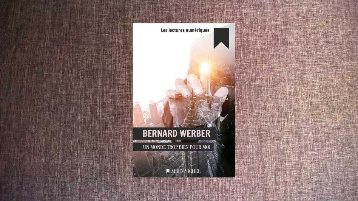 Un monde trop bien pour moi (Bernard Werber)